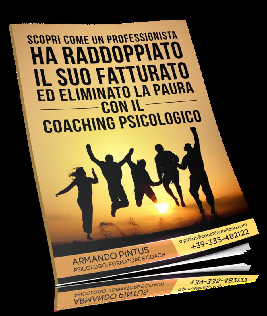 """Scarica – cliccando sull'immagine – l'E-book su:""""Scopri come un professionista ha raddoppiato il suo fatturato ed eliminato la paura con il Business Coaching Psicologico"""""""
